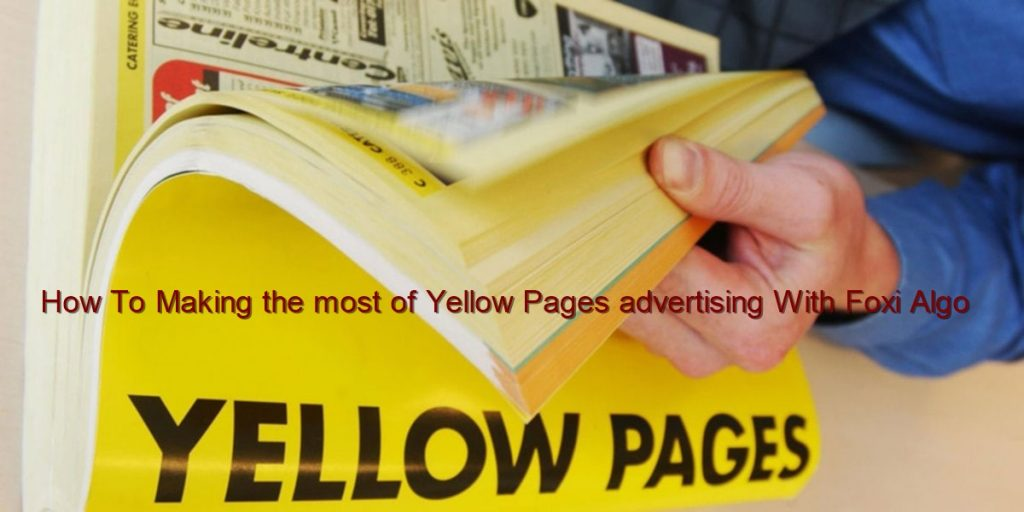 How To Making the most of Yellow Pages advertising With Foxi Algo