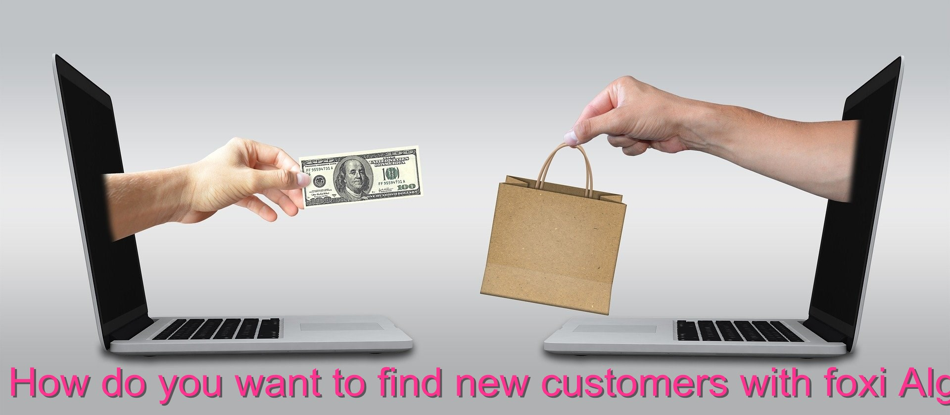 How do you want to find new customers with foxi Algo