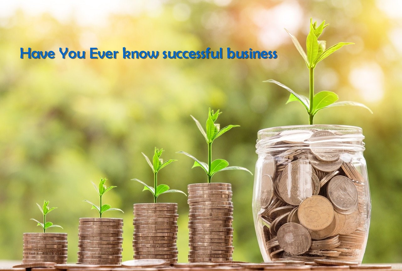 Have You Ever know successful business